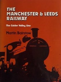 Cover of The Manchester & Leeds Railway The Calder Valley Line Martin Bairstow