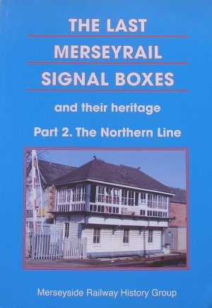 Cover of THE LAST MERSEYRAIL SIGNAL BOXES and their heritage: Part 2. The Northern Line