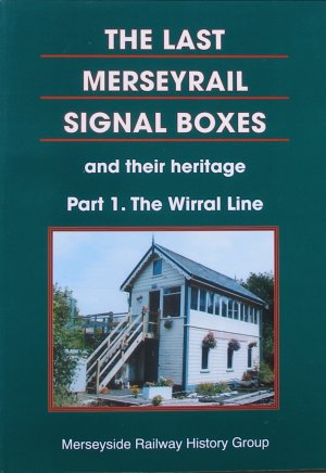 Cover of THE LAST MERSEYRAIL SIGNAL BOXES and their heritage: